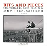 img - for Bits and Pieces - Shanghai Images 2003 - 2006 (English and Chinese Edition) book / textbook / text book