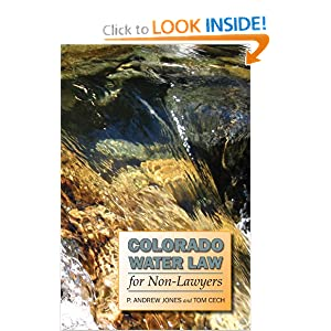 Colorado Water Law for Non-Lawyers by P. Andrew Jones and Tom Cech