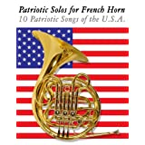 Patriotic Solos for French Horn: 10 Patriotic Songs of the U.S.A. ~ Uncle Sam