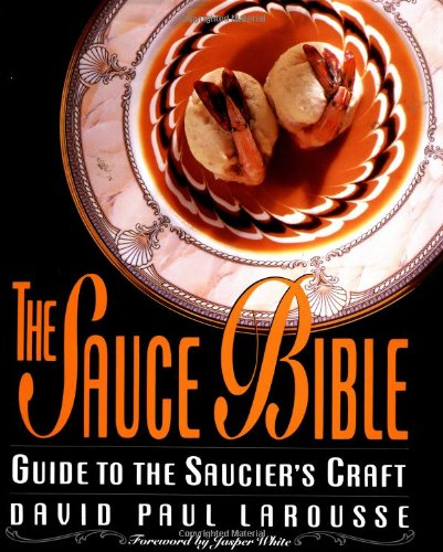 The Sauce Bible: Guide to the Saucier's Craft, Larousse, David P
