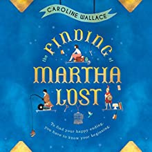 The Finding of Martha Lost Audiobook by Caroline Wallace Narrated by Katy Sobey