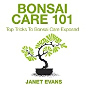 Bonsai Care 101: Top Tricks to Bonsai Care Exposed | [Janet Evans]