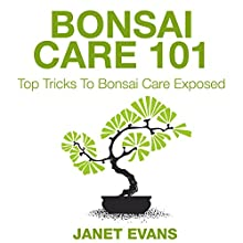Bonsai Care 101: Top Tricks to Bonsai Care Exposed (       UNABRIDGED) by Janet Evans Narrated by Chris Brinkley