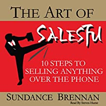 The Art of SalesFu: 10 Steps to Selling Anything over the Phone | Livre audio Auteur(s) : Sundance Brennan Narrateur(s) : Steven Humes