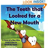 Children's book: The Teeth that Looked for a New Mouth: A Story of a Boy Who Didn't Like to Brush his Teeth (Healthy Teeth Children's Books Collection)