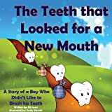 Childrens book: The Teeth that Looked for a New Mouth: A Story of a Boy Who Didnt Like to Brush his Teeth (Healthy Childrens Books Collection)