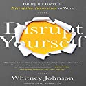 Disrupt Yourself: Putting the Power of Disruptive Innovation to Work (       UNABRIDGED) by Whitney Johnson Narrated by Cyndee Maxwell