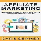 Affiliate Marketing: A Beginner's Guide to Make Your First $ Promoting Products Online Hörbuch von Chris Demmer Gesprochen von: Richard Norkus