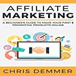 Affiliate Marketing: A Beginner's Guide to Make Your First $ Promoting Products Online | Chris Demmer