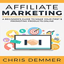 Affiliate Marketing: A Beginner's Guide to Make Your First $ Promoting Products Online Audiobook by Chris Demmer Narrated by Richard Norkus