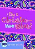 img - for I'm a Christian--Now What?: 100 Devotions for Girls book / textbook / text book