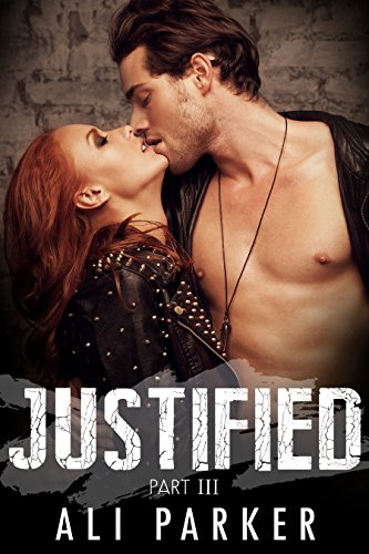 Ali Parker - Justified, Part III: (A second chance romance serial)