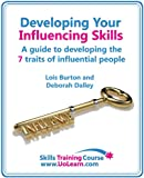 Developing Your Influencing Skills: How to Influence People by Increasing Your Credibility, Trustworthiness and Communication Skills.