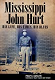 Mississippi John Hurt: His Life, His Times, His Blues (American Made Music)