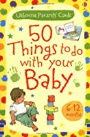 50 Things to Do with Your Baby: 6-12 Months (Usborne Parents' Cards) (Activity Cards)