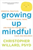 img - for Growing Up Mindful: Essential Practices to Help Children, Teens, and Families Find Balance, Calm, and Resilience book / textbook / text book