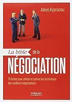 La bible de la négociation : 75 fiches pour utiliser et contrer les techniques des meilleurs négociateurs