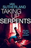 Taking Up Serpents (Deep Web Thriller Series Book 3)