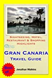 Gran Canaria (Canary Islands, Spain) Travel Guide - Sightseeing, Hotel, Restaurant & Shopping Highlights (Illustrated)