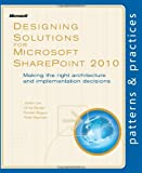 Designing Solutions for Microsoft SharePoint 2010: Making the right architecture and implementation decisions (Patterns & Practices)
