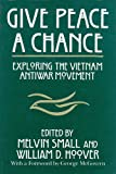 img - for Give Peace a Chance: Exploring the Vietnam Antiwar Movement: Essays from the Charles DeBenedetti Memorial Conference (Peace and Conflict Resolution) book / textbook / text book