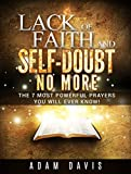 img - for Lack of Faith and Self-Doubt No More: The 7 Most Powerful Prayers You Will Ever Know! book / textbook / text book