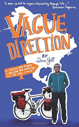 Vague Direction: A 12,000 mile bicycle ride, and the meaning of life