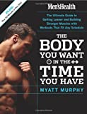 img - for Men's Health The Body You Want in the Time You Have: The Ultimate Guide to Getting Leaner and Building Muscle with Workouts that Fit Any Schedule book / textbook / text book
