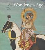 Wonder of the Age: Master Painters of India, 1100-1900 (Metropolitan Museum of Art) (0300175825) by Guy, John
