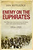 Enemy on the Euphrates: The Battle for Iraq, 1914–1921