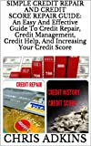 51R%2BgLdqa5L. SL160  SIMPLE CREDIT REPAIR AND CREDIT SCORE REPAIR GUIDE: An Easy And Effective Guide To Credit Repair, Credit Management, Credit Help, And Increasing Your Credit ... credit report, credit repair, repair credit)