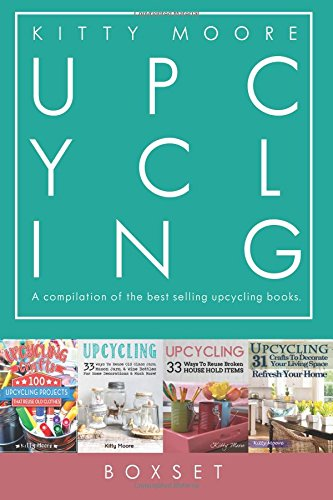 Upcycling Crafts Boxset: Four Best Selling Upcycling Books With 197 Crafts!