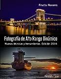 Fotografía De Alto Rango Dinámico. Nuevas Técnicas Y Herramientas - Edición 2014 (Photoclub)