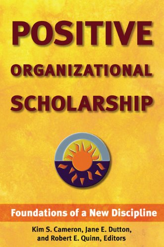 Positive Organizational Scholarship: Foundations of a New...