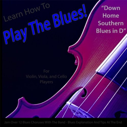 Learn How To Play The Blues! (Down Home Southern Blues In D) [For Violin, Viola, Cello And String Players]