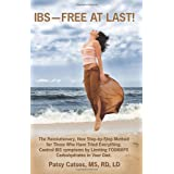 IBS--Free at Last!: A Revolutionary, New Step-by-Step Method for Those Who Have Tried Everything. Control IBS Symptoms by Limiting FODMAPS Carbohydrates in Your Diet. ~ Patsy Catsos MS. RD.