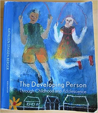 Developing Person through Childhood and Adolescence, 9th Edition written by Kathleen Stassen Berger