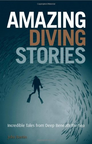 Amazing Diving Stories: Incredible Tales from Deep Beneath the Sea