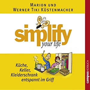 Simplify Your Life - Küche, Keller, Kleiderschrank entspannt im Griff Hörbuch