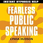 Fearless Public Speaking: Help for people in a hurry! | Lynda Hudson
