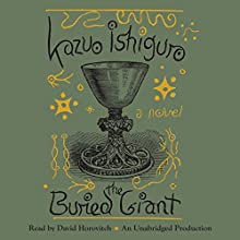 The Buried Giant: A Novel (       UNABRIDGED) by Kazuo Ishiguro Narrated by David Horovitch