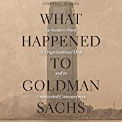What Happened to Goldman Sachs: An Insider's Story of Organizational Drift and Its Unintended Consequences | [Steven G. Mandis]