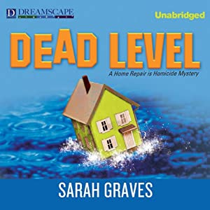 Dead Level: A Home Repair Is Homicide Mystery, Book 15 | [Sarah Graves]