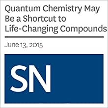 Quantum Chemistry May Be a Shortcut to Life-Changing Compounds (       UNABRIDGED) by Rachel Ehrenberg Narrated by Mark Moran
