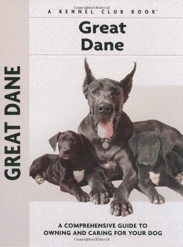 Great Dane: A Comprehensive Guide to Owning and Caring for Your Dog (Comprehensive Owner's Guide)