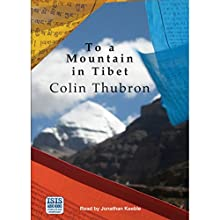 To a Mountain in Tibet Audiobook by Colin Thubron Narrated by Jonathan Keeble