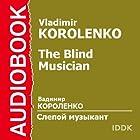 The Blind Musician [Russian Edition] (       ABRIDGED) by Vladimir Korolenko Narrated by Arina Lanskaya