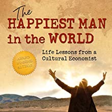 The Happiest Man in the World: Life Lessons from a Cultural Economist (       UNABRIDGED) by James W. Jackson Narrated by James W. Jackson