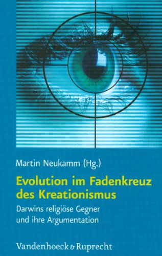 Evolution im Fadenkreuz des Kreationismus: Darwins religise Gegner und ihre Argumentation