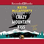 Crazy Mountain Kiss: A Sean Stranahan Mystery | Keith McCafferty